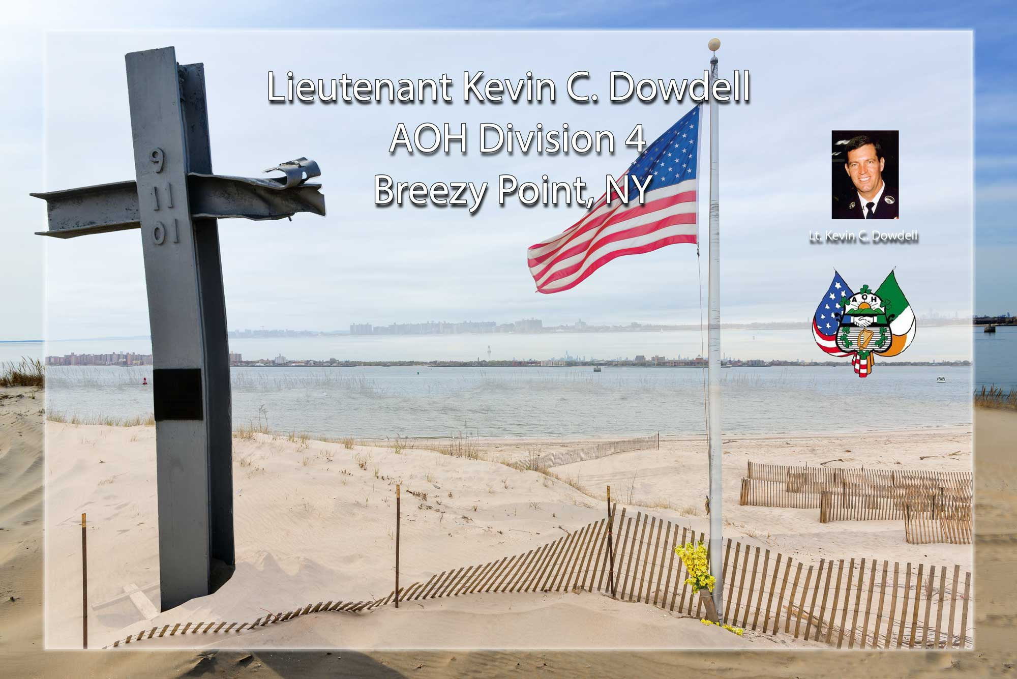 <h2></h2><div class='slide-content'><h2>Welcome to AOH Division 4 Breezy Point, NY</h2><p>This site is dedicated to the memory of Lt. Kevin C. Dowdell.</p></div><a href='https://aohbpny.org/aoh-bpny/lt-kevin-c-dowdell/' class='btn' title='Read more'>Read more</a>